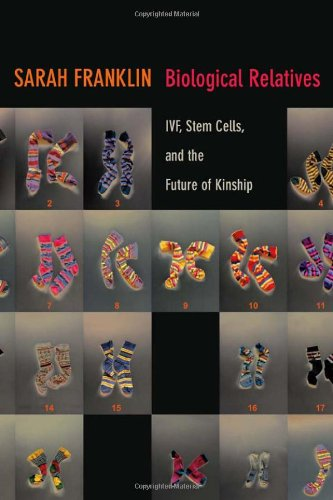 Large book cover: Biological Relatives: IVF, Stem Cells, and the Future of Kinship