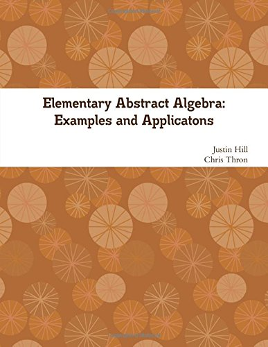 Large book cover: Elementary Abstract Algebra: Examples and Applications
