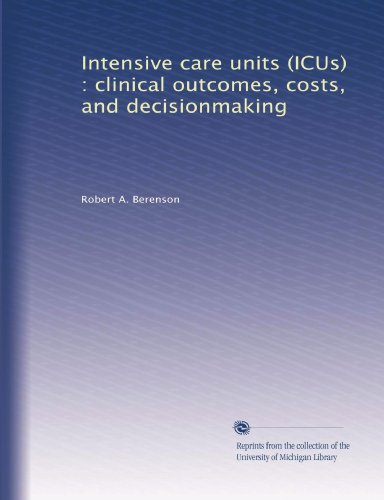 Large book cover: Intensive Care Units (ICUs): Clinical Outcomes, Costs and Decisionmaking