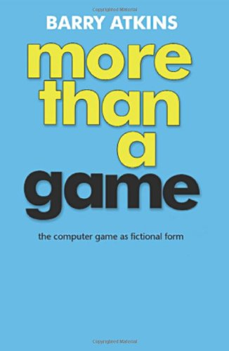 Large book cover: More than a Game: The Computer Game as Fictional Form