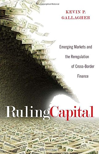 Large book cover: Ruling Capital: Emerging Markets and the Reregulation of Cross-Border Finance