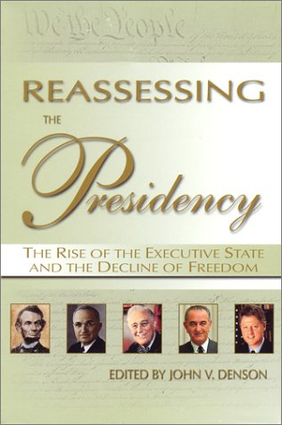 Large book cover: Reassessing the Presidency : The Rise of the Executive State and the Decline of Freedom