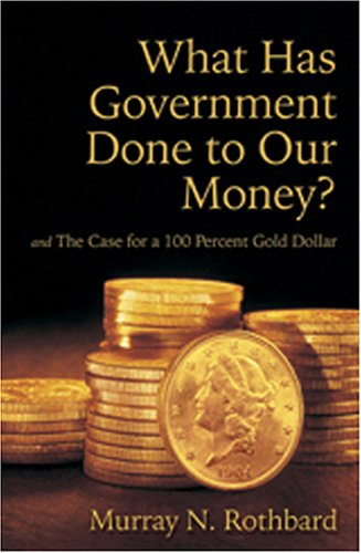 Large book cover: What Has Government Done to Our Money?