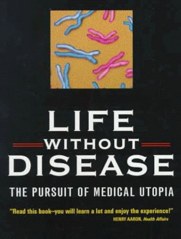 Large book cover: Life without Disease: The Pursuit of Medical Utopia