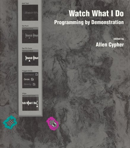Large book cover: Watch What I Do:  Programming by Demonstration