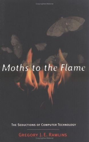 Large book cover: Moths to the Flame: The Seductions of Computer Technology