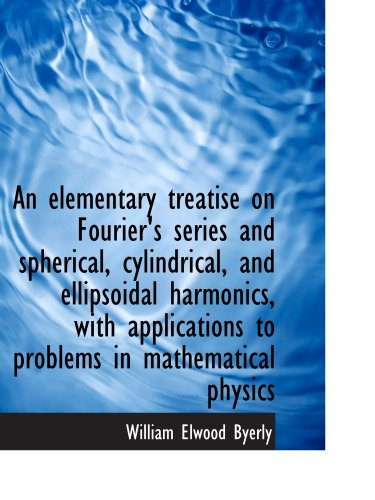 Large book cover: An elementary treatise on Fourier's series and spherical, cylindrical, and ellipsoidal harmonics