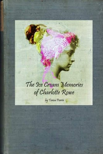 Large book cover: The Ice Cream Memories of Charlotte Rowe