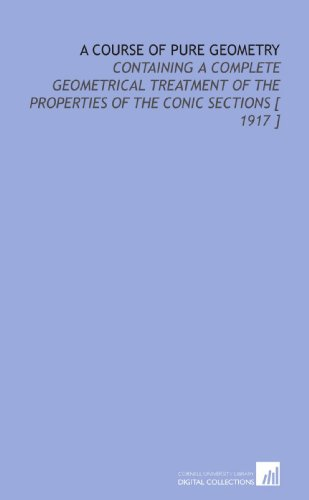 Large book cover: A Course of Pure Geometry: Properties of the Conic Sections