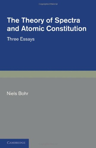 Download The Theory Of Spectra And Atomic Constitution By Niels Bohr