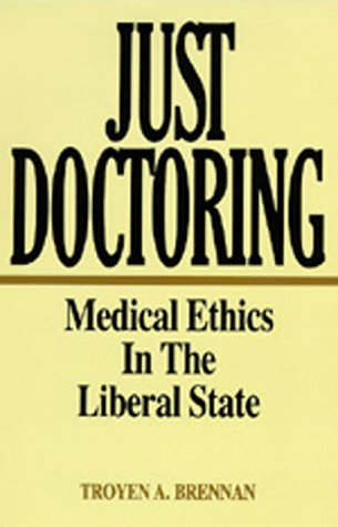 Large book cover: Just Doctoring: Medical Ethics in the Liberal State