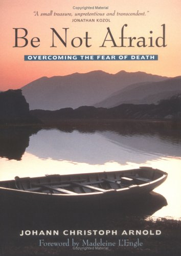 Large book cover: Be Not Afraid: Overcoming The Fear Of Death