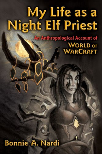 Large book cover: My Life as a Night Elf Priest: An Anthropological Account of World of Warcraft