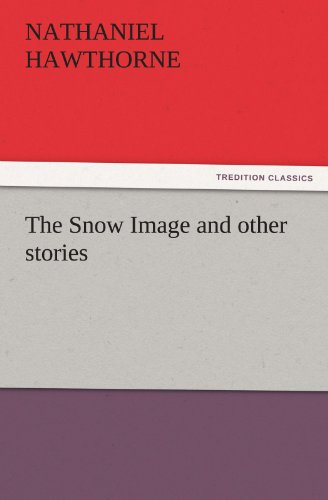 Large book cover: The Snow Image and other stories