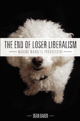 Large book cover: The End of Loser Liberalism: Making Markets Progressive